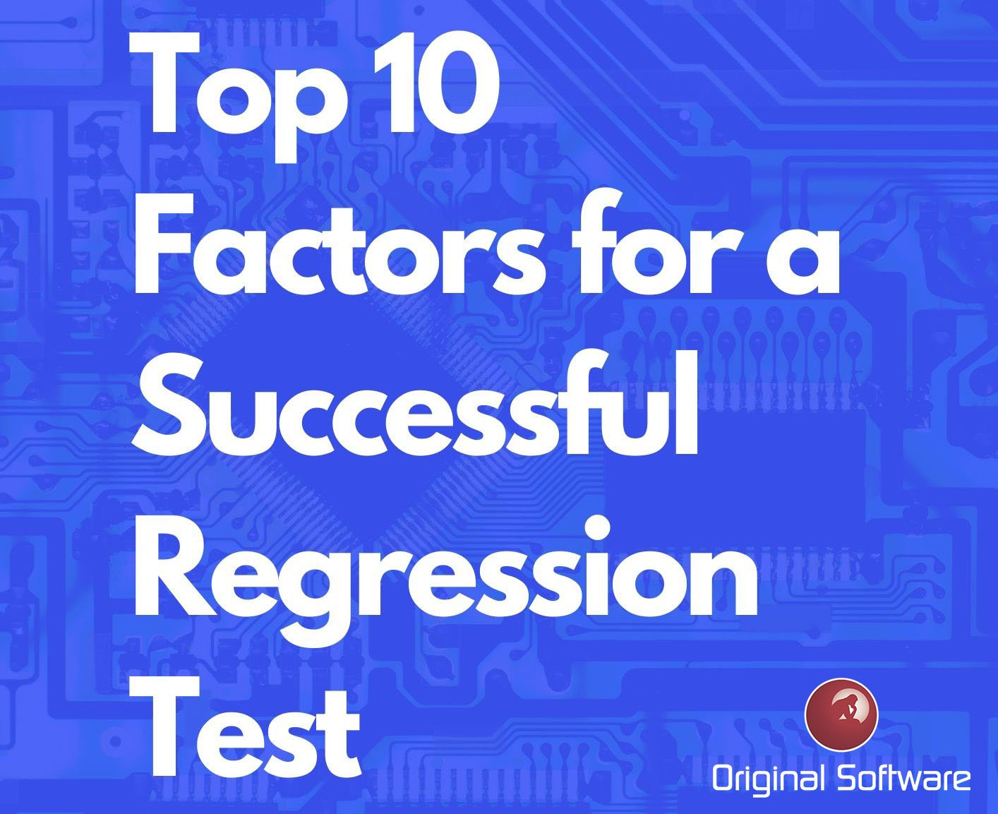 Original Software Top 10 Factors for a Successful Regression Test Header Image